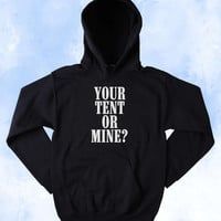 Funny Your Tent Or Mine Sweatshirt Outdoors Men Merica Country Camping Western Tumblr Hoodie