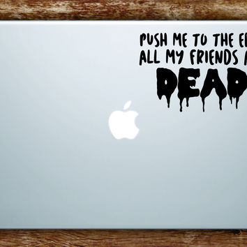 Push Me to the Edge All My Friends Laptop Apple Macbook Quote Wall Decal Sticker Art Vinyl Inspirational Quote Funny Lil XO Tour Life Music Rap Hip Hop