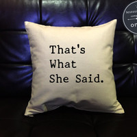 "SALE !! The Office Pillow cover ""That's What She Said,Michael Scott The Office Quote Pillow Cover, The Office cotton canvas pillow cover"