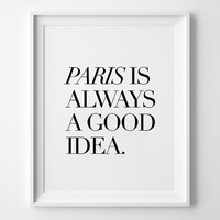 Paris prints, Wall art print, poster, typography quote, wall decor, home decor, black and white, minimalist art, paris is always a good idea