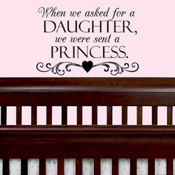 When we asked for a daughter, we were sent a princess Vinyl Wall Art Decal for Girls Room and Nursery