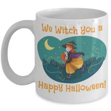 We Witch You A Happy Halloween! - Coffee / Hot Chocolate / Tea Mug - 11 oz Ceramic Cup