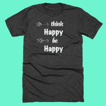 Think Happy Inspiration American Apparel Tshirt. Gift for her, mom, sister, best friend! Graduation Gift! Workout, Yoga, Crossfit Shirt!