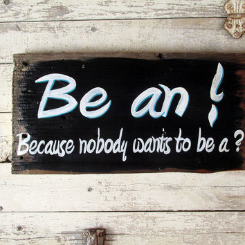 Inspirational Wall Home Decor, Funny Quotes, Wood Signs Sayings. Be an !