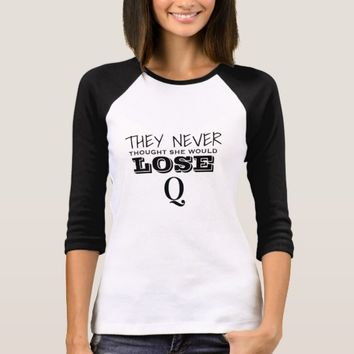 THEY NEVER THOUGHT SHE WOULD LOSE QANON T-SHIRT