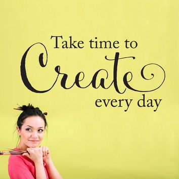 Create every day Wall Decal - take time to create every day decal - Wall Decor Quote - Large