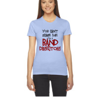 You Can't Scare Me, Band Director - Women's Tee