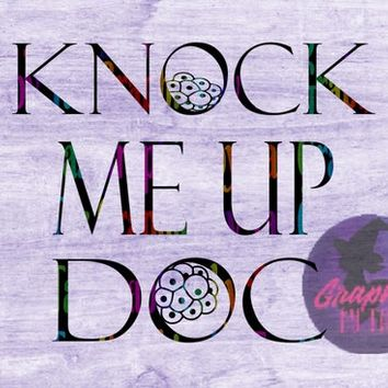 Knock me up Doc, Infertility, IVF Svg cut file for Cricut and Silhouette Cutting machines