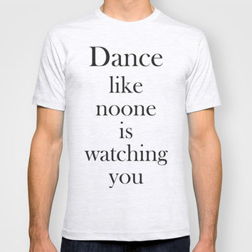 Dance like noone is watching you T-shirt by Deadly Designer