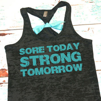 Sore Today, Strong Tomorrow. Teal writing on black racerback burnout tank top. S-2XL. Exercise Shirt. Gym. workout tank. workout clothing
