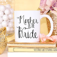 Mother of the Bride Fancy Mug- Coffee Cappuccino Tea Mug - Maid of Honor Bridesmaid Gift