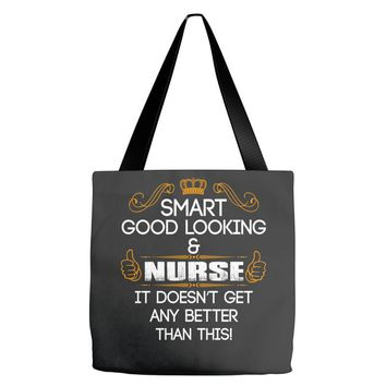 Smart Good Looking Nurse Doesnt Get Better Than This Tote Bags