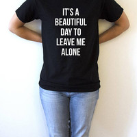 it's a beautiful day to leave me alone T-Shirt fashion womens funny quotes sarcastic gift sassy cute humor saying