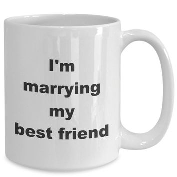 Summer wedding - i'm marrying my best friend gift white ceramic coffee mug