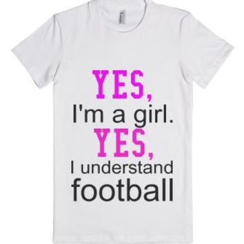 Yes I'm A Girl. Yes I Understand Football-Female White T-Shirt