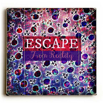Escape From Reality by Artist Julia DiSano Wood Sign