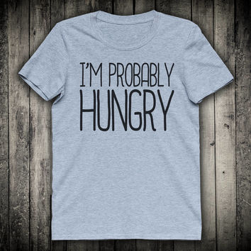 Im Probably Hungry Funny Foodie Slogan Tee Brunch Shirt Tumblr T-shirt