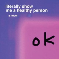 PRE ORDER: literally show me a healthy person by Darcie Wilder