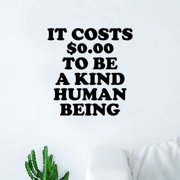 It Costs 0 To Be A Kind Human Being Decal Sticker Wall Vinyl Art Wall Bedroom Room Home Decor Inspirational Motivational Teen Nursery Love Good Vibes