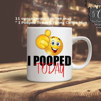 I POOPED Today Funny Coffee Mug Funny coffee mugs, Poop mug, Emoji mug, Funny Coffee Cup Gift for her, Gift for Him any color font, cute mug