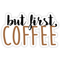 BUT FIRST, COFFEE by emilystp23