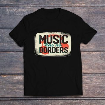 Music has no borders, tshirt, Shirts with Sayings, Unique Gifts, Boyfriend Gift, Womens Gift, Unisex Shirt, Quotes Shirt, Shirt with Sayings