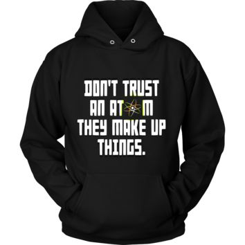 'Don't Trust an Atom, They Make Up Things'! Funny Quote Hoodie