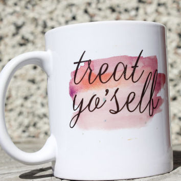Treat Yo'Self Coffee Mug Coffee Mug  Message Mug  Witty Coffee Mug   Printed Mug  Hand Lettered Mug  Funny Coffee Mug  Ceramic Mug