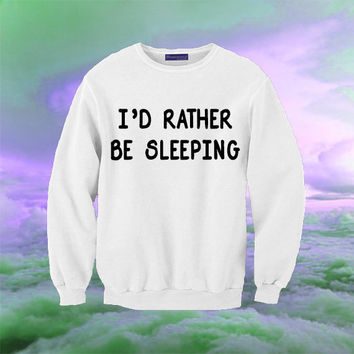 I'd Rather Be Sleeping Sweatshirt | Unisex S-XXL | Tumblr Cute Cool Kawaii Seapunk Funny Sleep Bed Love Jumper Clothing *ON SALE*