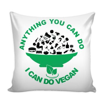 Funny Vegan Graphic Pillow Cover Anything You Can Do I Can Do Vegan
