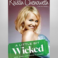 Buy Chenoweth, Kristin on Broadway A Little Bit Wicked: Life, Love, and Faith in Stages | The Broadway Store