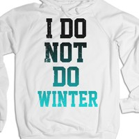 I Do Not Do Winter-Unisex White Hoodie