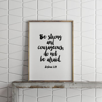 Be Strong And Courageous Print,printable art,scripture verse,best words,typography quote,bible verse quote,do not be afraid,instant,wall art
