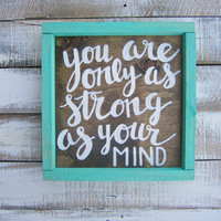 Inspirational Hand-Painted  Framed Wooden Sign // You Are Only As Strong As Your Mind // Dark-Walnut and Teal Home Decor