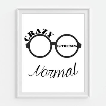 Crazy is the New Normal Print Quote 5x7, 8X10, 11x14 Black & White Typography Funny Humorous Print Wall Decor