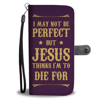 Jesus Thinks Im To Die For - Christian Wallet Phone Case