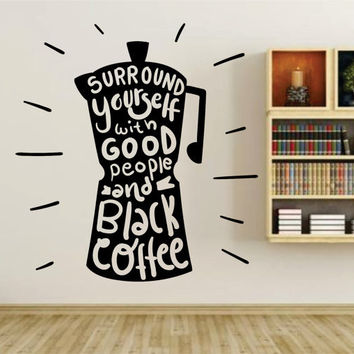 Surround Yourself With Good People and Black Coffee Quote Wall Vinyl Decal Sticker Art Graphic Sticker