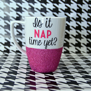 Personalized Coffee Cup - Glitter Dipped Coffee Mug -Personalized Coffee Mug - Is It Nap Time Yet Mug