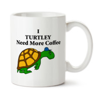 I Turtley Need More Coffee, Cute Turtle Mug, Tired Turtle Needs Coffee, Cute Turtle Cup, Tired Without Coffee, Must Have Coffee, 15oz