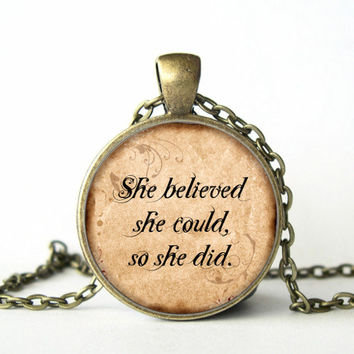 She Believed She Could So She Did, Quote pendant, necklace,jewelry, Inspirational,  Art , Print, Gift