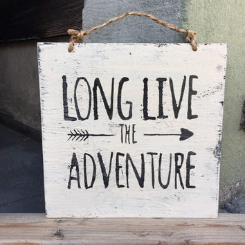 Long Live the Adventure Wood Sign / Home Decor / Cottage Decor