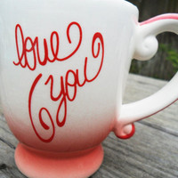 "Vintage Mug ""Love You"" in Old School Font// Espresso- Hot Chocolate"