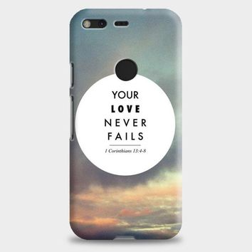 Your Love Never Fails Google Pixel XL Case