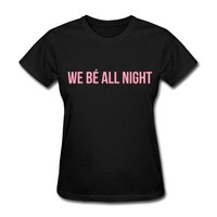 We be all night T-Shirt