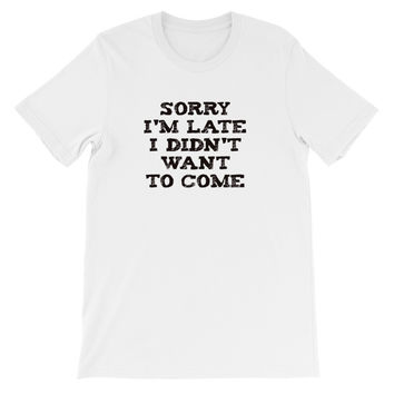 Sorry I'm late I didn't want to come - FREE SHIPPING