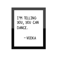 Funny Kitchen Decor / I'm Telling You, You Can Dance - Vodka / Home Bar / Funny Decor / Gallery Wall Art