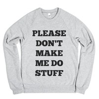 Please Don't Make Me ...Sweater-Unisex Heather Grey Sweatshirt
