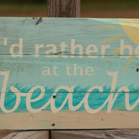 I'd rather be at the beach, beach sign, wood beach sign, beach house sign, reclaimed wood sign, beach house sign, reclaimed wood wall art