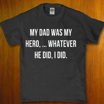 My dad was my hero whatever he did i did unisex t-shirt
