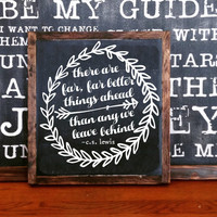 There are far far better things ahead than any we leave behind -c.s. lewis FRAMED Hand Painted Rustic Wood Sign Distressed Wall Decor arrow